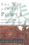 The Way and Its Power: Lao Tzu's Tao Te Ching and Its Place in Chinese Thought - Laozi, Arthur Waley
