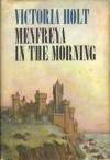 Menfreya in the Morning - Victoria Holt;Philippa Carr