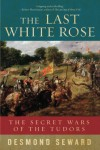 The Last White Rose: The Secret Wars of the Tudors - Desmond Seward