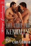 Love Under Two Kendalls - Cara Covington