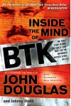 Inside the Mind of BTK: The True Story Behind the Thirty-Year Hunt for the Notorious Wichita Serial Killer - John.,  Susan Hill,  Douglas Preston and Jamie Andrew. Grisham;Johnny Dodd
