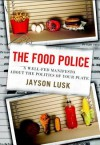 The Food Police: A Well-Fed Manifesto About the Politics of Your Plate - Jayson Lusk