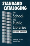 Standard Cataloging for School and Public Libraries - Sheila S. Intner, Jean Weihs