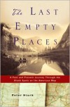 The Last Empty Places: A Past and Present Journey Through the Blank Spots on the American Map - Peter Stark
