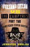 Verity Hart Vs The Vampyres: Part Two (A Hart/McQueen Steampunk Adventure) - Jennifer Harlow
