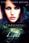 Darkness of Light  - Stacey Marie Brown