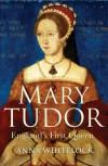 Mary Tudor: England's First Queen - Anna Whitelock