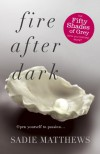 Fire After Dark - Sadie Matthews
