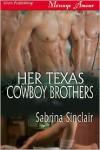 Her Texas Cowboy Brothers - - Sabrina Sinclair
