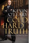 Cold Hard Truth: On Business, Money & Life - Kevin O'Leary