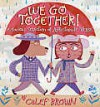 We Go Together!: A Curious Selection of Affectionate Verse Smittenly Written and Illustrated by Calef Brown - Calef Brown