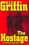 The Hostage (Presidential Agent, #2) - W.E.B. Griffin