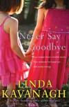 Never Say Goodbye - Linda Kavanagh