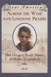 Across the Wide and Lonesome Prairie: The Oregon Trail Diary of Hattie Campbell, 1847 (Dear America Series) - Kristiana Gregory