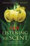 Listening to Scent - Jennifer Peace Rhind
