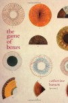 The Game of Boxes: Poems - Catherine Barnett