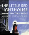 The Little Red Lighthouse and the Great Gray Bridge - Hildegarde Hoyt Swift, Lynd Ward