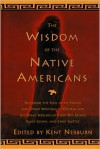 The Wisdom of the Native Americans: Including The Soul of an Indian and Other Writings of Ohiyesa and the Great Speeches of Red Jacket, Chief Joseph, and Chief Seattle - Kent Nerburn