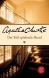 Der Ball spielende Hund: Ein Fall für Poirot - Agatha Christie, Christa Schuenke