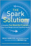 The Spark Solution: A Complete Two-Week Diet Program to Fast-Track Weight Loss and Total Body Health - Becky Hand,  Nicole Nichols,  Meg Galvin,  Stepfanie Romine
