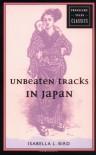 Unbeaten Tracks in Japan - Isabella L. Bird
