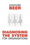 Diagnosing the System for Organizations - Stafford Beer