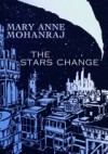 The Stars Change - Mary Anne Mohanraj