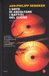 L'arte di ascoltare i battiti del cuore - Jan-Philipp Sendker, Francesco Paolo Porzio
