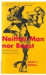 Neither Man Nor Beast: Feminism and the Defense of Animals - Carol J. Adams