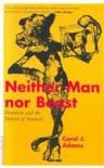 Neither Man Nor Beast: Feminism and the Defense of Animals - Carol J. Adams