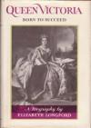 Queen Victoria: Born to Succeed - elizabeth longford