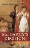 Mr. Darcy's Decision: A Sequel to Jane Austen's Pride and Prejudice - Juliette Shapiro