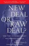 New Deal or Raw Deal?: How FDR's Economic Legacy Has Damaged America - Burton W. Folsom Jr.