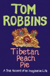 Tibetan Peach Pie: A True Account of an Imaginative Life - Tom Robbins