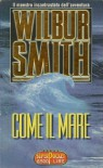 Come il mare - Wilbur Smith, Jimmy Boraschi