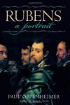 Rubens: A Portrait - Paul Oppenheimer