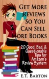 Get Reviews so You Can Sell More Book:  20 Good, Bad and Questionable Tips for Amazon's Review System (How to Sell More Books) - E.T. Barton