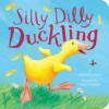Silly Dilly Ducklling - Claire Freedman, Jane Chapman
