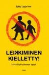 Leikkiminen kielletty! Kontrolliyhteiskunnan lapset - Jukka Laajarinne