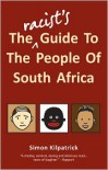 The Racist's Guide to the People of South Africa - Simon Kilpatrick