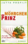 Möhrchenprinz: Roman (German Edition) - Jutta Profijt