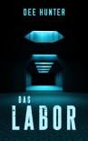 Das Labor. Thriller (German Edition) - Dee Hunter