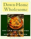 Down-Home Wholesome: 300 Low-Fat Recipes from a New Soul Kitchen - Danella Carter