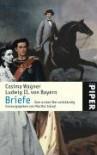 Cosima Wagner, Ludwig II. von Bayern. Briefe: Eine erstaunliche Korrespondenz - Cosima Wagner