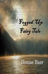 Fogged Up Fairy Tale - Denise Baer