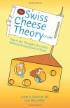 The Swiss Cheese Theory of Life!: How to Get Through Life's Holes Without Getting Stuck in Them! - Judith A. Belmont, Lora Shor LSW