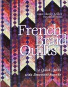 French Braid Quilts: 14 Quick Quilts With Dramatic Results - Jane Miller