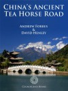 China's Ancient Tea Horse Road (Cognoscenti Books) - Cognoscenti Books, Andrew Forbes, David Henley