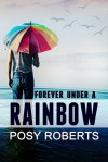 Forever Under a Rainbow - Posy Roberts