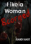Like a Woman Scorned - Randi Hart